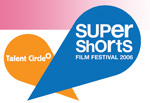 Super shorts film festiva; 2006